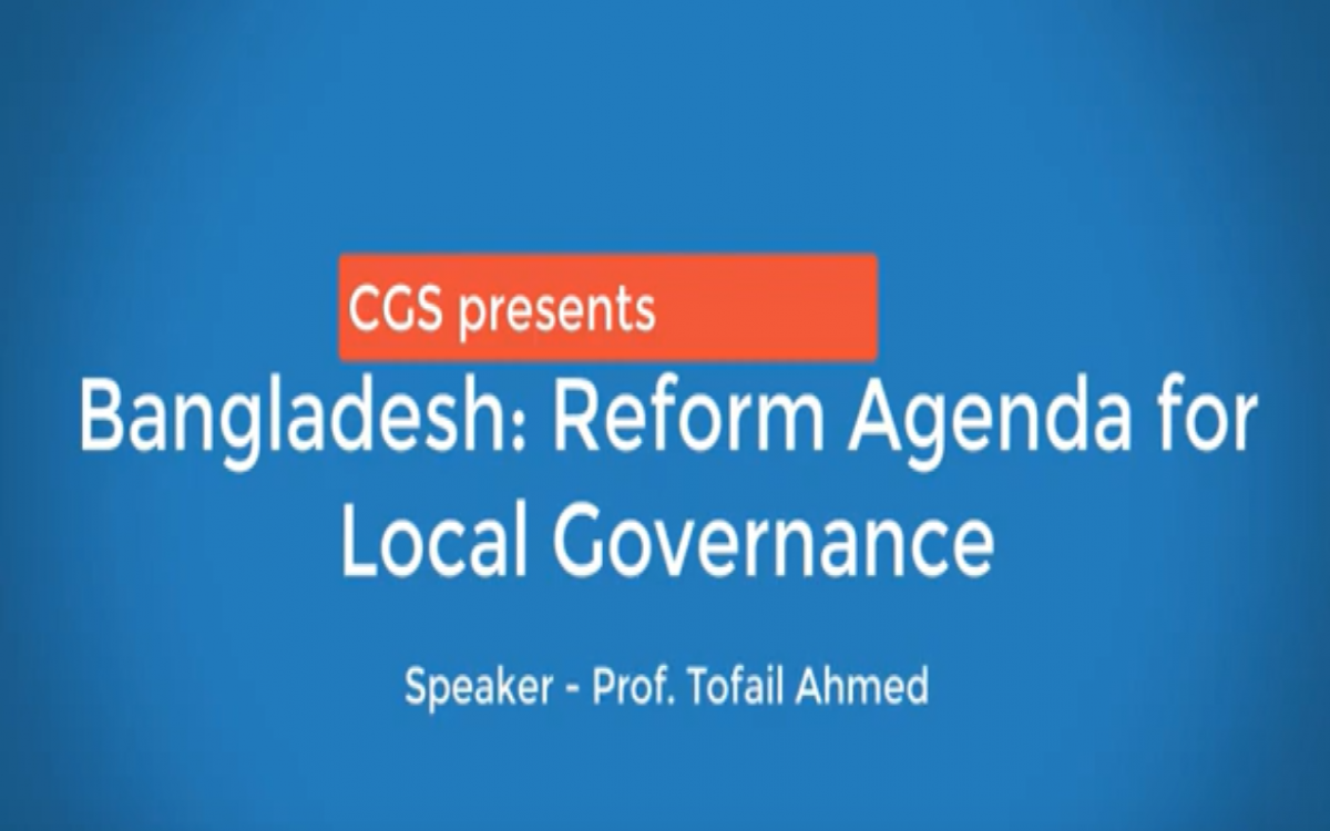 Bangladesh: Reform Agenda for Local Governance - Prof. Tofail Ahmed